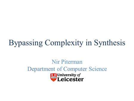 Nir Piterman Department of Computer Science TexPoint fonts used in EMF. Read the TexPoint manual before you delete this box.: AAAAA Bypassing Complexity.