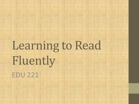 Learning to Read Fluently EDU 221. Learning to Read Fluently Bluebook Anticipatory Set Personal Assessment Systems Learning to Read Fluently Recognizing.