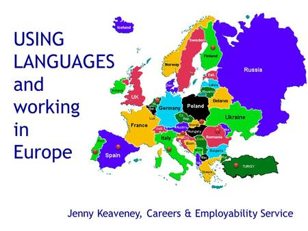 USING LANGUAGES and working in Europe Jenny Keaveney, Careers & Employability Service.