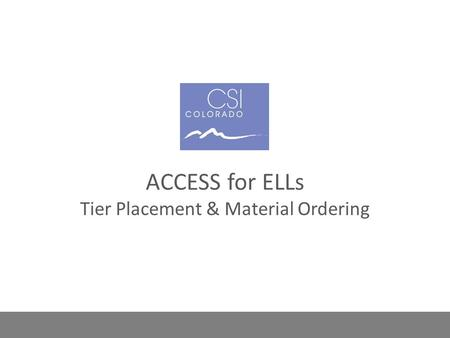 ACCESS for ELLs ACCESS for ELLs Tier Placement & Material Ordering.