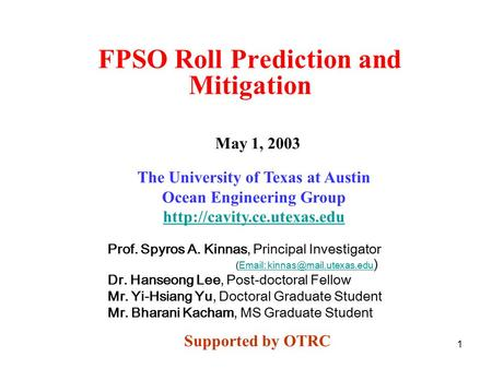 1 FPSO Roll Prediction and Mitigation Prof. Spyros A. Kinnas, Principal Investigator (  )  Dr.