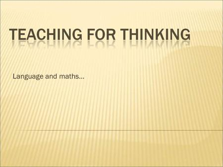 Language and maths…. There are three different models to learning:  THE TRANSMISSION MODEL  THE DISCOVERY MODEL  THE TEACHING OF THINKING MODEL.