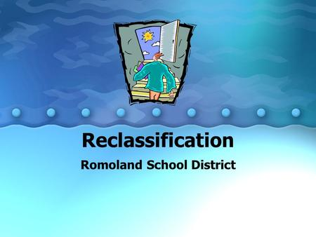 "Reclassification Romoland School District. Reclassification English learners are reclassified as ""fluent"" when they have sufficient English skills to."