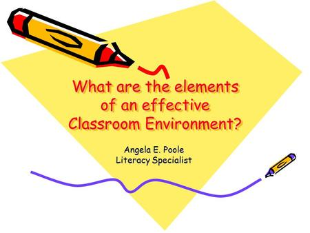What are the elements of an effective Classroom Environment? Angela E. Poole Literacy Specialist.