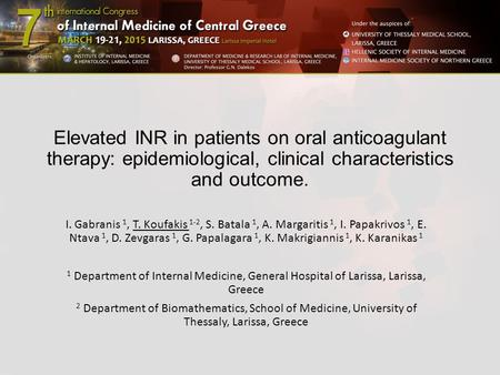 Elevated INR in patients on oral anticoagulant therapy: epidemiological, clinical characteristics and outcome. I. Gabranis 1, T. Koufakis 1-2, S. Batala.