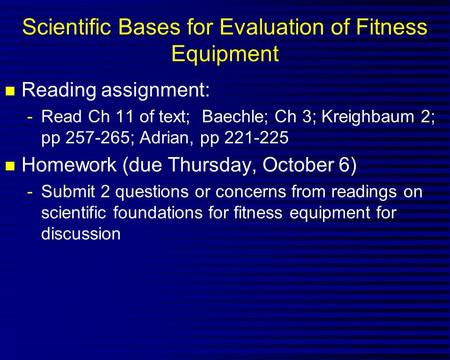 Scientific Bases for Evaluation of Fitness Equipment n Reading assignment: -Read Ch 11 of text; Baechle; Ch 3; Kreighbaum 2; pp 257-265; Adrian, pp 221-225.
