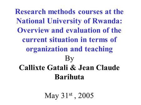Research methods courses at the National University of Rwanda: Overview and evaluation of the current situation in terms of organization and teaching By.
