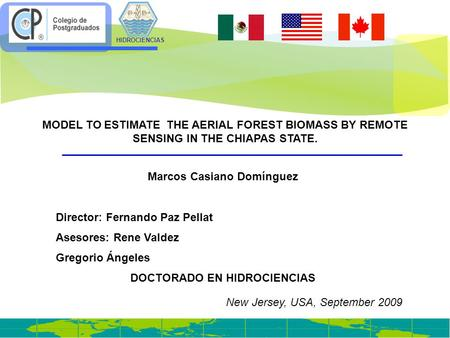 HIDROCIENCIAS MODEL TO ESTIMATE THE AERIAL FOREST BIOMASS BY REMOTE SENSING IN THE CHIAPAS STATE. Marcos Casiano Domínguez Director: Fernando Paz Pellat.