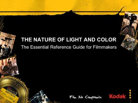 THE NATURE OF LIGHT AND COLOR The Essential Reference Guide for Filmmakers.