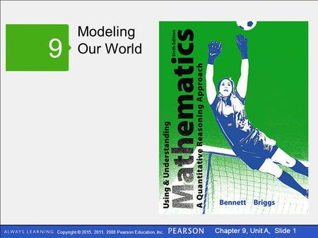 Copyright © 2015, 2011, 2008 Pearson Education, Inc. Chapter 9, Unit A, Slide 1 Modeling Our World 9.