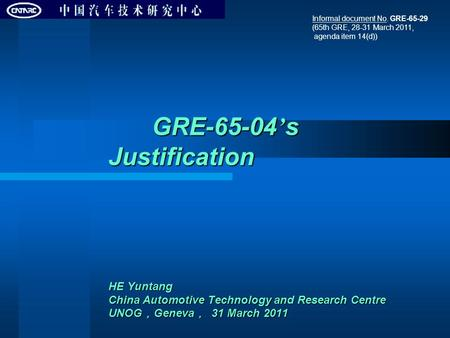 GRE-65-04 ' s Justification HE Yuntang China Automotive Technology and Research Centre UNOG , Geneva , 31 March 2011 GRE-65-04 ' s Justification HE Yuntang.