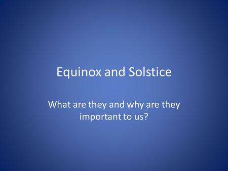 Equinox and Solstice What are they and why are they important to us?