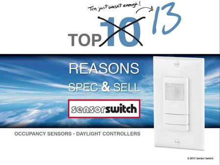 © 2013 Sensor Switch. 13 A BRAND YOU CAN TRUST Since 1987, Sensor Switch has been the leader in lighting control innovation. Now, as part of the Acuity.