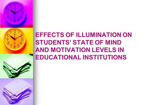 EFFECTS OF ILLUMINATION ON STUDENTS' STATE OF MIND AND MOTIVATION LEVELS IN EDUCATIONAL INSTITUTIONS.