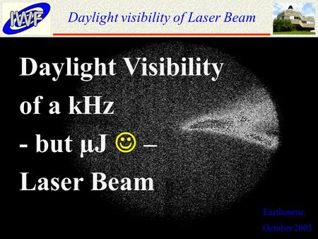 Daylight visibility of Laser Beam Eastbourne, October 2005 Daylight Visibility of a kHz - but µJ – Laser Beam.