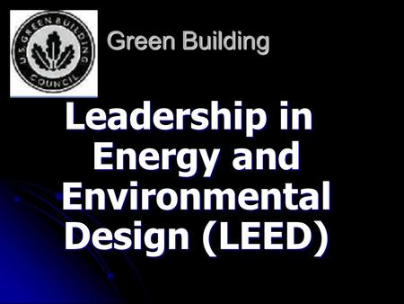 Green Building Leadership in <strong>Energy</strong> <strong>and</strong> Environmental Design (<strong>LEED</strong>)