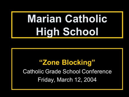 "Marian Catholic High School ""Zone Blocking"" Catholic Grade School Conference Friday, March 12, 2004."
