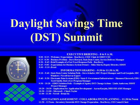 Daylight Savings Time (DST) Summit EXECUTIVE BRIEFING – 8 to 9 A.M. 8:00 - 8:15 – Welcome / Expectations - Ben Berry, CIOC Chair & ODOT CIO 8:15 - 8:30.