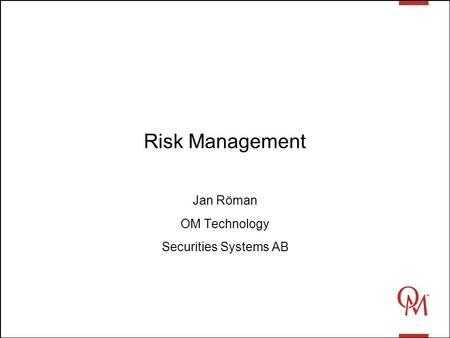 Risk Management Jan Röman OM Technology Securities Systems AB.