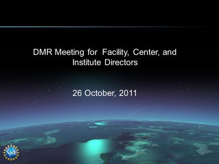 DMR Meeting for Facility, Center, and Institute Directors 26 October, 2011.
