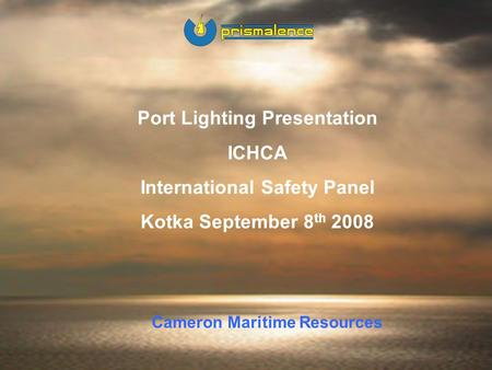 CMR 1 Port Lighting Presentation ICHCA International Safety Panel Kotka September 8 th 2008 Cameron Maritime Resources.