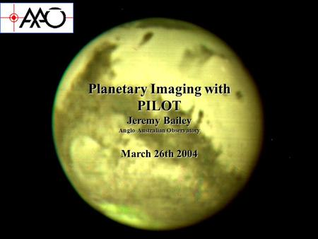 Planetary Imaging with PILOT Jeremy Bailey Anglo-Australian Observatory March 26th 2004.