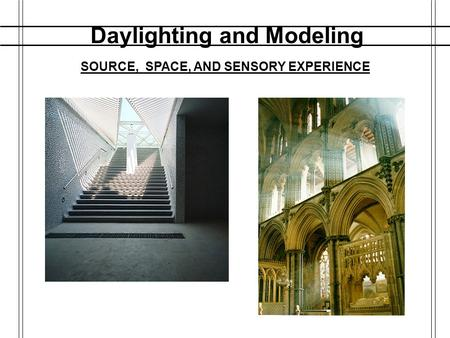 Daylighting and Modeling SOURCE, SPACE, AND SENSORY EXPERIENCE