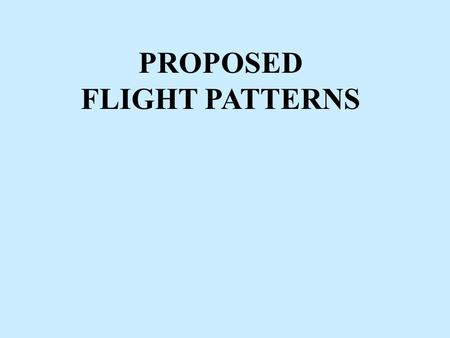 PROPOSED FLIGHT PATTERNS. Flow pattern and area of flight operations.