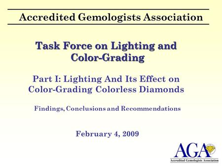 Accredited Gemologists Association Task Force on Lighting and Color-Grading Part I: Lighting And Its Effect on Color-Grading Colorless Diamonds Findings,