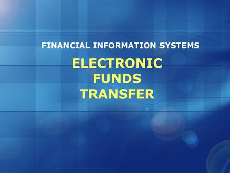 ELECTRONIC FUNDS TRANSFER FINANCIAL INFORMATION SYSTEMS.