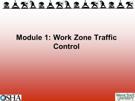 Module 1: Work Zone Traffic Control. Overview of Module 1 Underlying principles of work zone traffic control Manual of Uniform Traffic Control Device.