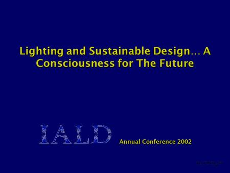 Lighting and Sustainable Design… A Consciousness for The Future Annual Conference 2002.