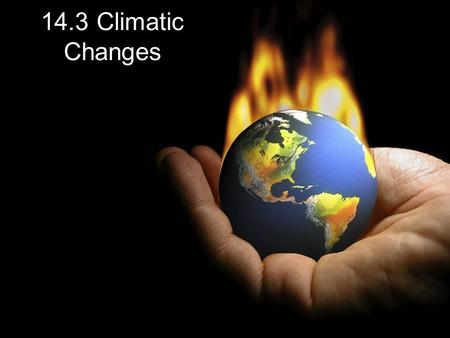 14.3 Climatic Changes.