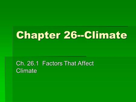 Chapter 26--Climate Ch. 26.1 Factors That Affect Climate.