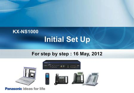 Initial Set Up KX-NS1000 For step by step : 16 May, 2012.
