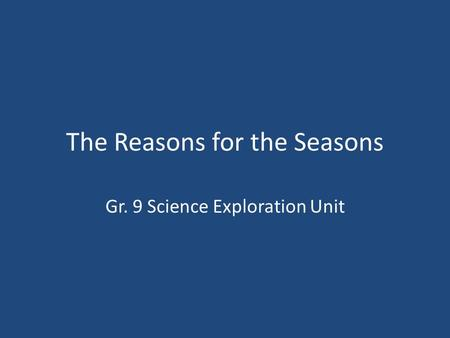 The Reasons for the Seasons Gr. 9 Science Exploration Unit.