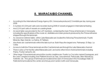 8. MARACAIBO CHANNEL According to the International Energy Agency IEA, Venezuela produced 2.5 mmbbls per day during year 2006. A number of 2,234 port calls.