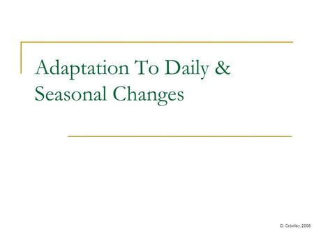 Adaptation To Daily & Seasonal Changes D. Crowley, 2008.