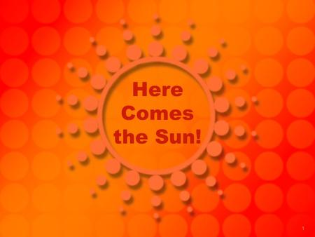 1 Here Comes the Sun!. 2 What CausesThe Seasons? The Earth The Earth is a sphere in constant motion. The Earth rotates on its axis once every 24 hours.