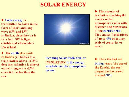 SOLAR ENERGY ► Solar energy is transmitted to earth in the form of short and long wave (SW and LW) radiation, since the sun is very hot. SW is light (visible.