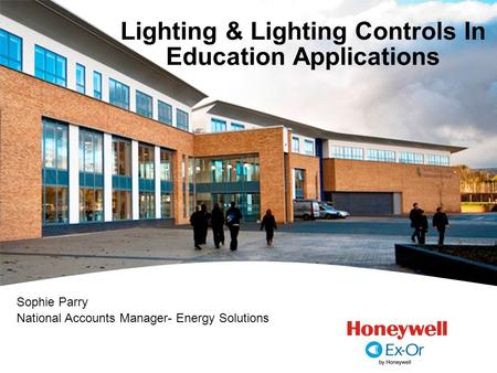 Lighting & Lighting Controls In Education Applications Sophie Parry National Accounts Manager- Energy Solutions.