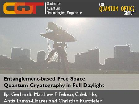 Ilja Gerhardt QUANTUM OPTICS CQT GROUP Ilja Gerhardt, Matthew P. Peloso, Caleb Ho, Antía Lamas-Linares and Christian Kurtsiefer Entanglement-based Free.