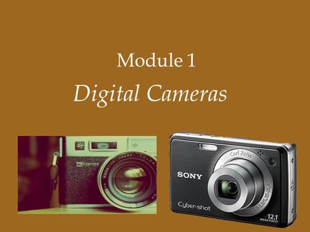 Module 1 Digital Cameras. Image Capture Instead of film, a digital camera uses a device called a CCD (charge coupled device).