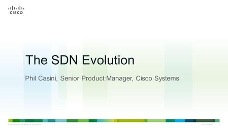 © 2013 Cisco and/or its affiliates. All rights reserved. Cisco Confidential 1 CONI Phil Casini, Senior Product Manager, Cisco Systems The SDN Evolution.
