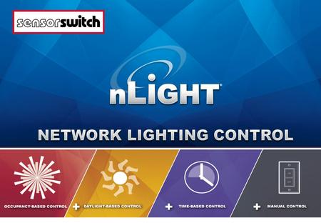 What is nLight? nLight is a networked digital lighting control system that provides both energy savings & increased user configurability by cost effectively.
