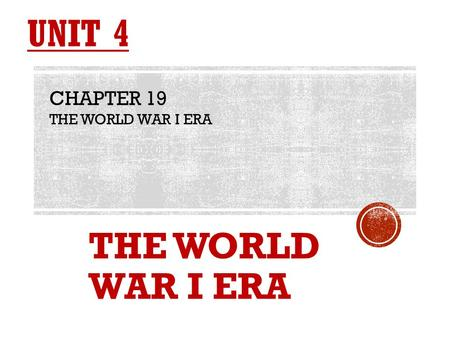 THE WORLD WAR I ERA CHAPTER 19 THE WORLD WAR I ERA.