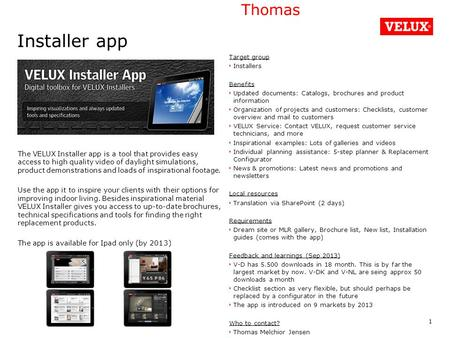 Installer app The VELUX Installer app is a tool that provides easy access to high quality video of daylight simulations, product demonstrations and loads.