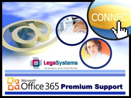 MS Office 365 Premium Support. LegaSystems' Premium Support Services for Office 365 are designed to provide superior, ongoing support for your Office.