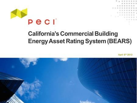 April 8 th 2013 California's Commercial Building Energy Asset Rating System (BEARS)