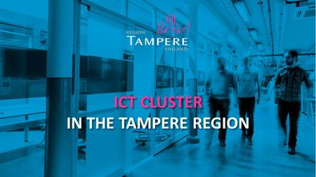 ICT CLUSTER IN THE TAMPERE REGION. Did you know that…...all of the following innovations have seen daylight for the very first time in the Tampere Region?